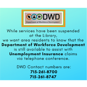 The Department of Workforce Development is available to answer questions and give help with unemployment.  Phone number is 715j-261-8700